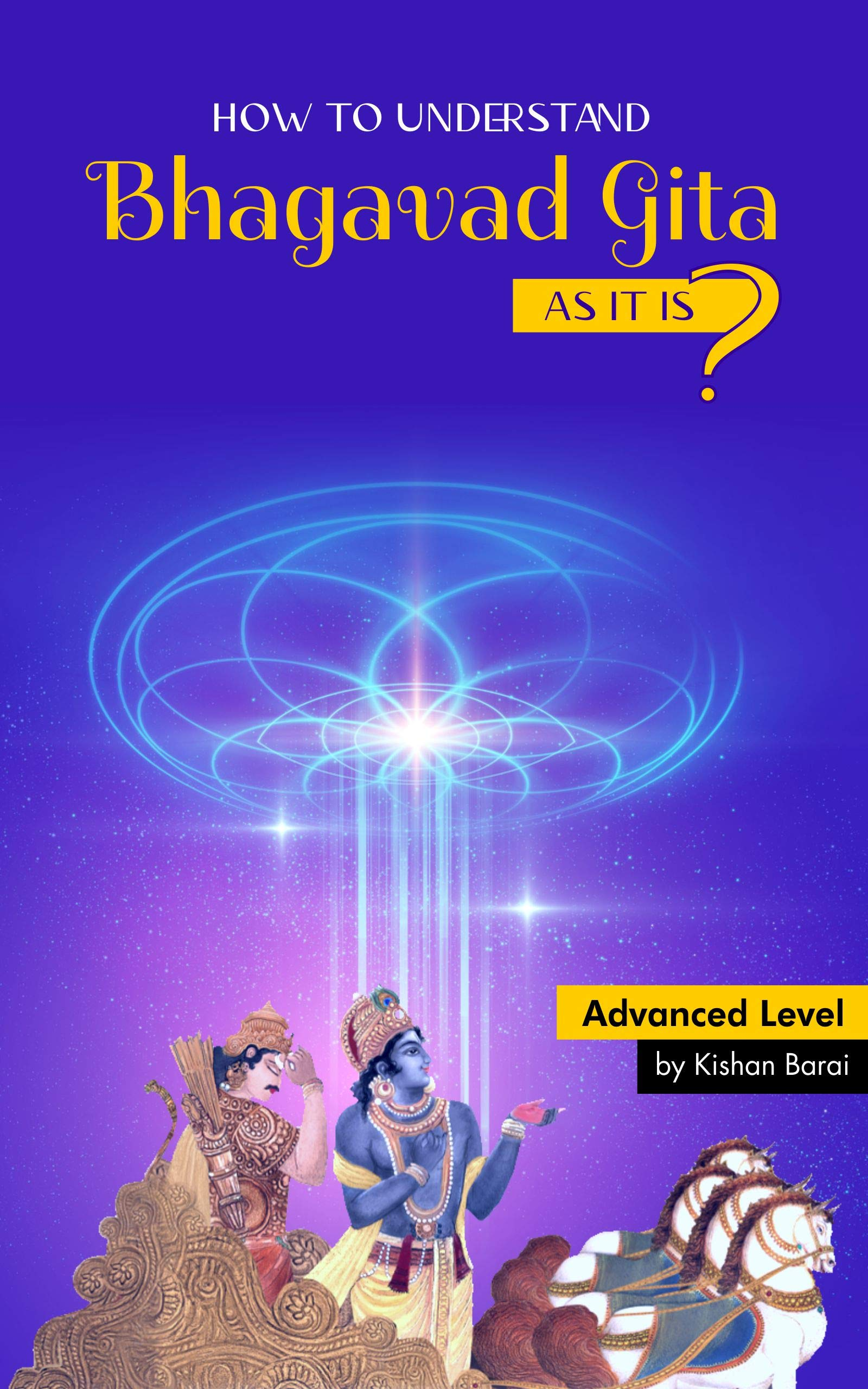 How to Understand Bhagavad Gita As it Is ?: - Advanced Level