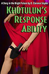 Khutulun's Response Ability (The Bright Future) Kindle Edition