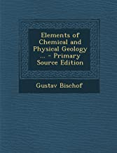 Elements of Chemical and Physical Geology ... - Primary Source Edition