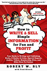 How to Write and Sell Simple Information for Fun and Profit: Your Guide to Writing and Publishing Books, E-Books, Articles, Special Reports, Audios, Videos, Membership Sites, and Other How-To Content Kindle Edition