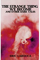 The Strange Thing We Become and Other Dark Tales (English Edition) eBook Kindle