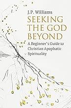 Seeking the God Beyond: A Beginner's Guide to Christian Apophatic Spirituality