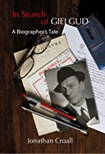 In Search of Gielgud: A Biographer's Tale