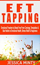 EFT Tapping: Emotional Freedom to Break Free From Cravings, Temptation & Bad Habits to Emotional Health, Stress Relief & Happiness (eft, tapping, human ... solutions, anxiety relief, emotional help)