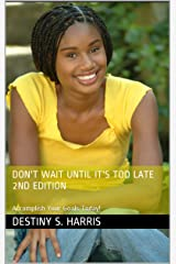 Don't Wait Until It's Too Late 2nd Edition: Accomplish Your Goals Today! (The Original Duo Book 1) Kindle Edition