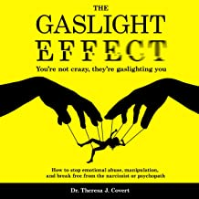 The Gaslight Effect: You're Not Crazy, They're Gaslighting You - How to Stop Emotional Abuse, Manipulation, and Break Free...