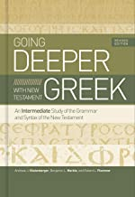 Going Deeper with New Testament Greek, Revised Edition: An Intermediate Study of the Grammar and Syntax of the New Testament