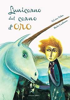 L'unicorno dal corno d'oro. Ediz. a colori (Collana di perle)
