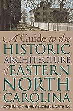 A Guide to the Historic Architecture of Eastern North Carolina (Richard Hampton Jenrette Architecture and the Decorative Arts)