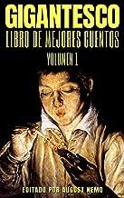 Gigantesco: Libro de los mejores cuentos - Volume 1 (Spanish Edition)