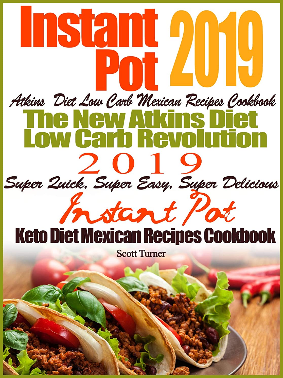 テラス安定した通り抜けるInstant Pot 2019 Atkins Diet Low Carb Mexican Recipes Cookbook The New Atkins Diet Low Carb Revolution 2019 Super Quick, Super Easy, Super Delicious Instant ... Mexican Recipes Cookbook (English Edition)