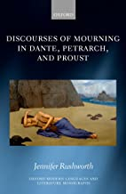 Discourses of Mourning in Dante, Petrarch, and Proust (Oxford Modern Languages and Literature Monographs)