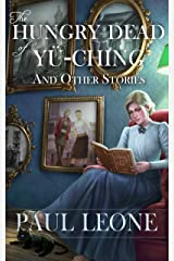 The Hungry Dead of Yü-ching and Other Stories Kindle Edition