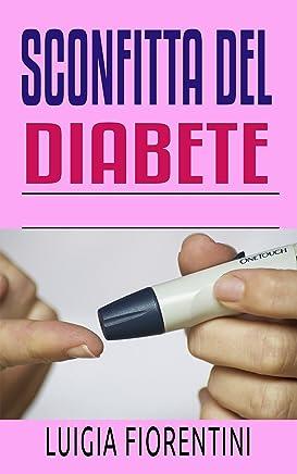 Sconfitta del diabete: Scopra i segreti per con successo fare fronte al diabete che vi insegnano come godere della vostra vita continuamente