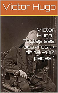 Victor Hugo : Toutes ses oeuvres ( + de 13 200 pages ) (French Edition)