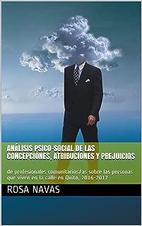 Análisis psico-social de las concepciones, atribuciones y prejuicios: de profesionales comunitarios/as sobre las personas que viven en la calle en Quito, ... (Psicología social nº 1) (Spanish Edition)