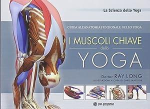 Scaricare Libri I muscoli chiave dello yoga. Guida all'anatomia funzionale nello yoga PDF