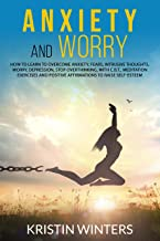 Anxiety and Worry: How to learn to overcome anxiety, fears, intrusive thoughts, worry, depression, stop overthinking, with...