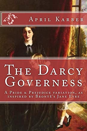 The Darcy Governess: A Pride & Prejudice variation, as inspired by Brontë's Jane Eyre