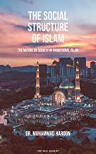 The Social Structure of Islam: The Nature of Society in Traditional Islam