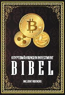 Kryptowährungen Investment Bibel - Profitabel Investieren in die Blockchain: Gewinne durch Bitcoin, Ethereum, Stellar Lumens und Co. (German Edition)