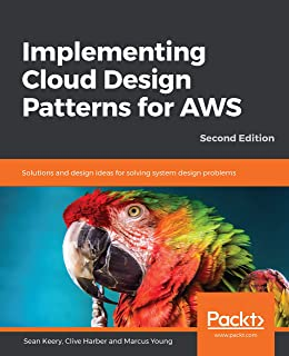Implementing Cloud Design Patterns for AWS: Solutions and design ideas for solving system design problems, 2nd Edition