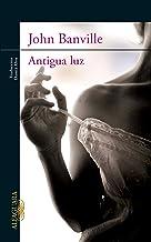表紙: Antigua luz (Spanish Edition)   John Banville