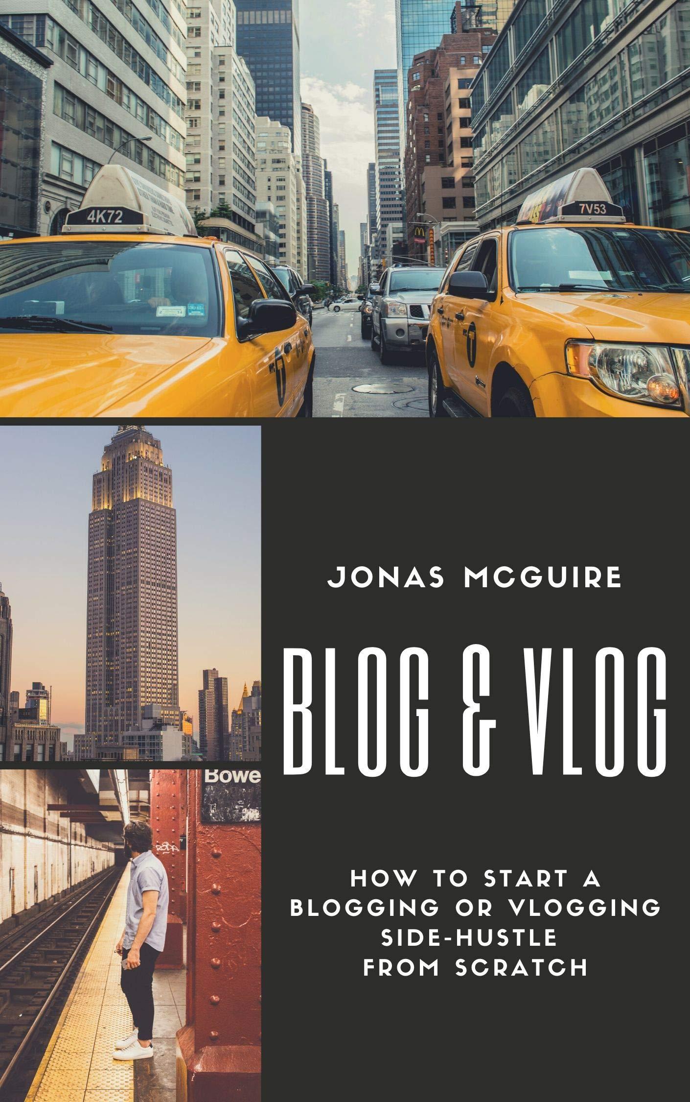Blog & Vlog to Make Money Online: How to Start a Blogging or Vlogging Side-Hustle from Scratch