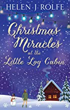 Christmas Miracles at the Little Log Cabin: A cosy feel good Christmas romance (New York Ever After, Book 4) (English Edition)