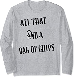 All That And A Bag Of Chips Long Sleeve T-Shirt