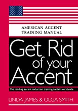 Get Rid of your Accent : GENERAL AMERICAN ACCENT TRAINING MANUAL