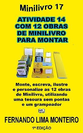 ATIVIDADE 14  COM 12 OBRAS  DE MINILIVRO  PARA MONTAR: Monte, escreva, ilustre  e personalize as 12 obras  de Minilivro, utilizando  uma tesoura sem pontas ... E.CAIXINHA PARA MONTAR) (Portuguese Edition)