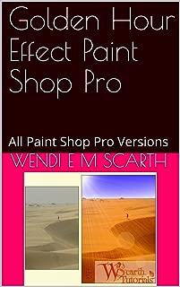 Golden Hour Effect Paint Shop Pro: All Paint Shop Pro Versions (Paint Shop Pro Made Easy Book 242)