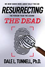 Resurrecting the Dead: We now know more about Billy the Kid, the person than the legend. (Western Legends Research Book 1)