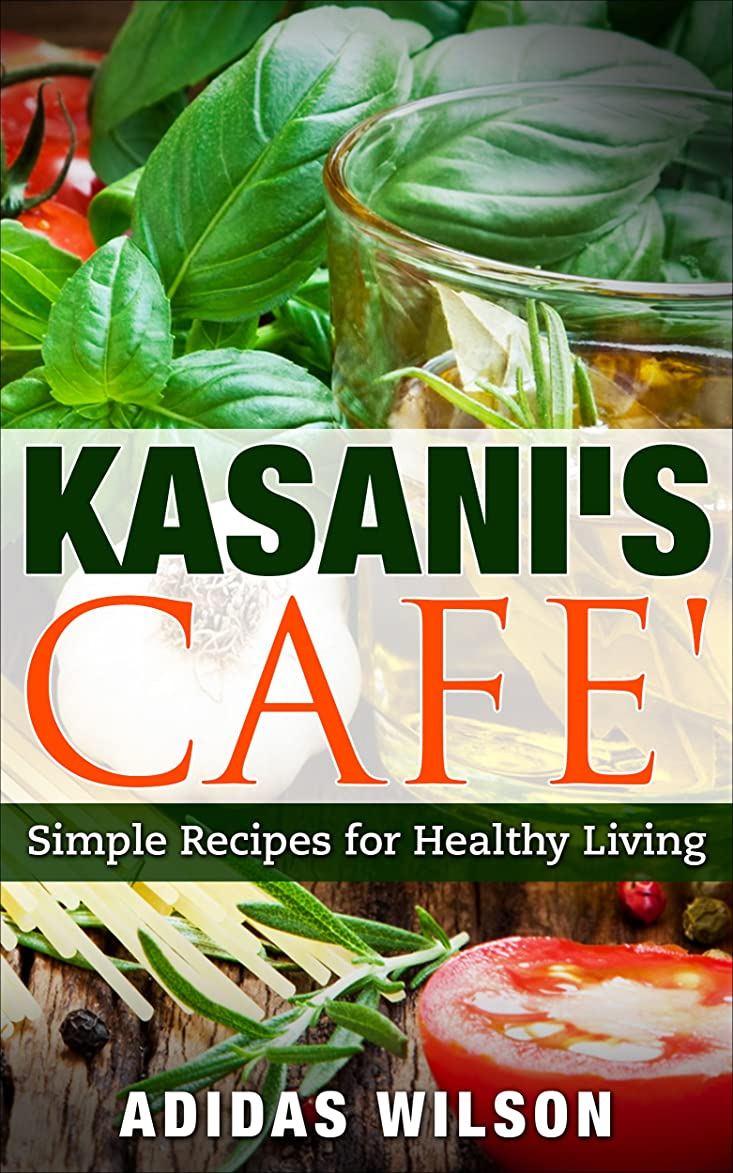 Kasani's Cafe': Simple Recipes for Healthy Living (English Edition)