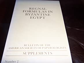 Regnal Formulars in Byzantine Egypt (Bulletin of the American Society of Papyrologists : Supplements ; no. 2)