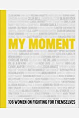 My Moment: 106 Women on Fighting for Themselves Kindle Edition