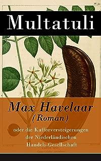 Max Havelaar (Roman): oder die Kaffeeversteigerungen der Niederländischen Handels-Gesellschaft (German Edition)