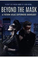 Beyond The Mask: A Fiction-Atlas Superhero Anthology (Fiction-Atlas Anthologies) Kindle Edition