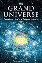 The Grand Universe: Parts I and II of the Book of Urantia