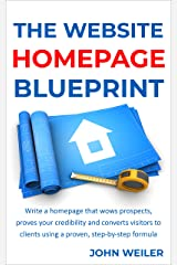 The Website Homepage Blueprint: Write a homepage that wows prospects, proves your credibility and converts visitors to clients using a proven, step-by-step formula (Digital Marketing Success) Kindle Edition