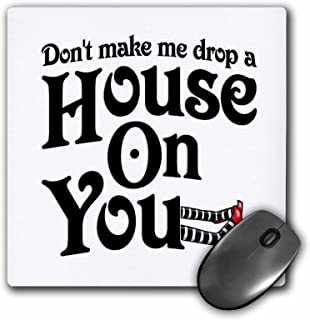3dRose 8 x 8 x 0 25 Inches Don't Make Me Drop a House on You Wicked Witch of The West Mouse Pad (mp_159604_1)