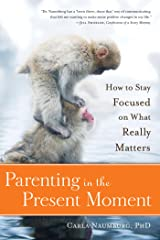 Parenting in the Present Moment: How to Stay Focused on What Really Matters Kindle Edition
