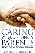 Caring for Your Elderly Parents: Timely Tips For Baby Boomers