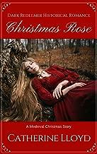 Christmas Rose: A Medieval Christmas Romance (Dark Redeemer Historical Romance Book 5)