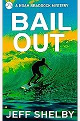 Bail Out: A Noah Braddock Mystery Kindle Edition