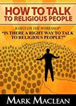 How to Talk to Religious People: Based on the Workshop:Is there a Right Way to Talk to Religious People?