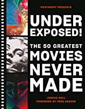 Underexposed!: The 50 Greatest Movies Never Made