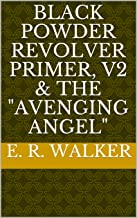 "Black Powder Revolver Primer, V2 & the ""Avenging Angel"""