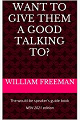 Want to give them a good talking to?: The would-be speaker's guide book NEW 2021 edition Kindle Edition